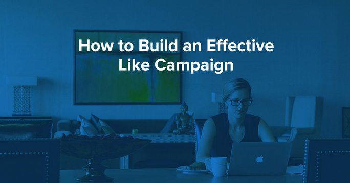 how to build an effective like campaign