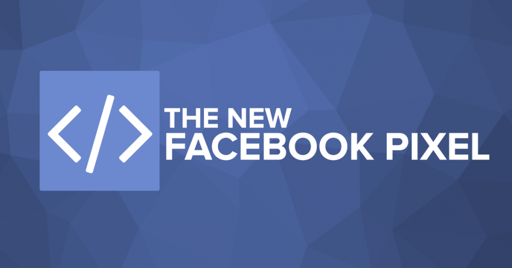 Four Reasons to Be Excited About the New Facebook Pixel